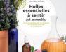 Huiles essentielles à sentir et ressentir, Ed Alternatives-Gallimard